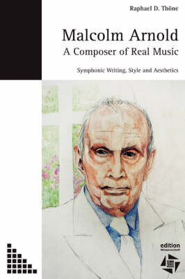 Malcolm Arnold - A Composer of Real Music. Symphonic Writing, Style and Aesthetics (Paperback)