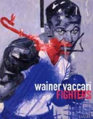 Wainer Vaccari: Fighters (Hardback)