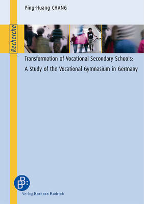 Transformation of Vocational Secondary Schools: A Study of the Vocational Gymnasium in Germany - Edition Recherche S. (Paperback)