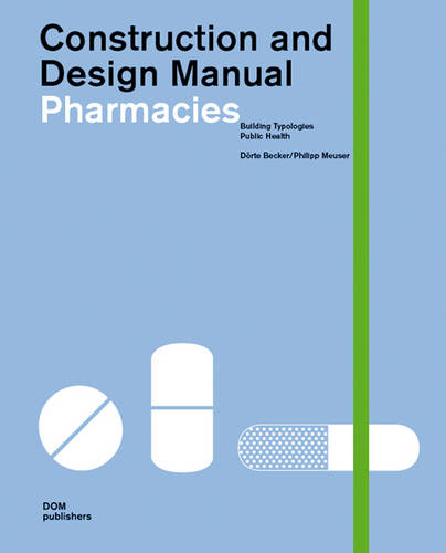 Pharmacies: Construction And Design Manual (Hardback)