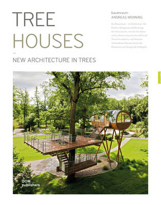Tree Houses: New Architecture in Trees (Hardback)
