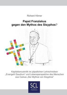Papst Franziskus Gegen Den Mythos Des Sisyphos? (Paperback)