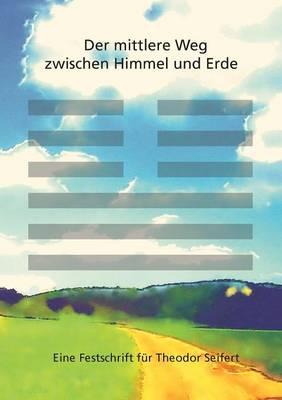 Der Mittlere Weg Zwischen Himmel Und Erde (Paperback)