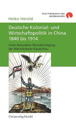 Deutsche Kolonial- Und Wirtschaftspolitik in China 1840 Bis 1914 (Paperback)