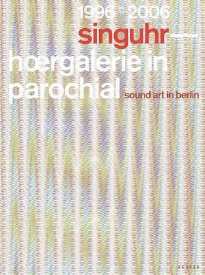 Singuhr 1996-2006: Sound Art Gallery, Berlin (Hardback)