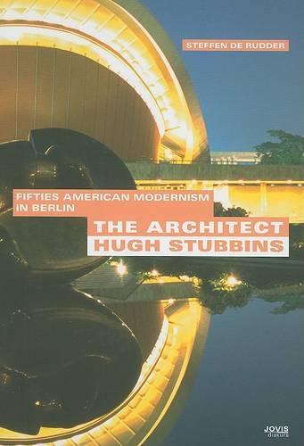 The Architect Hugh Stubbins: Fifties' American Modernism in Berlin (Paperback)