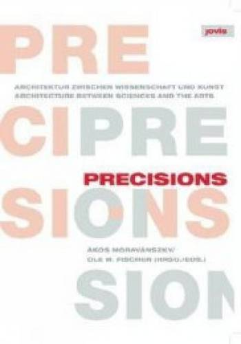 Precisions: Architecture Between Sciences and the Arts (Paperback)