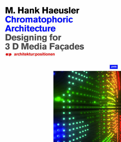 Chronmatophoric Architecture: Designing for 3D Media Facades - Architecture Positioning (Paperback)