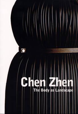 Chen Zhen: The Body as Landscape (Paperback)