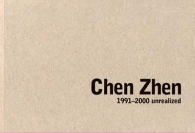 Chen Zhen: 1991-2000 Unrealized (Paperback)