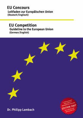 EU Competition - Guideline to the European Union, EU Concours - Leitfaden Zur Europaischen Union (Paperback)