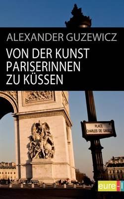 Von Der Kunst Pariserinnen Zu K Ssen (Paperback)