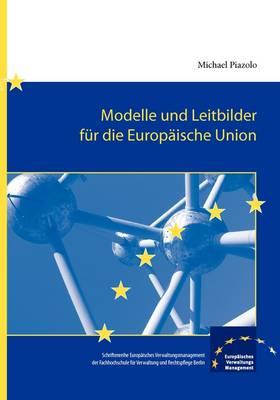 Modelle Und Leitbilder Fur Die Europaische Union (Paperback)