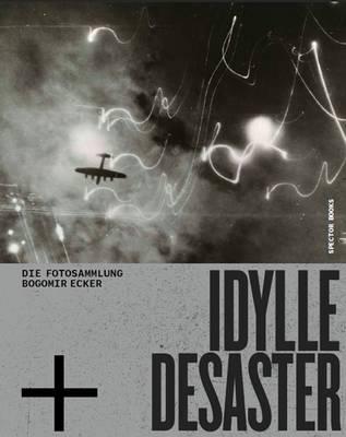 Idylle + Desaster: Die Fotosammlung Bogomir Ecker (Hardback)