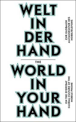 The World In Your Hand: On The Everyday Global Culture Of The Mobile Phone (Paperback)