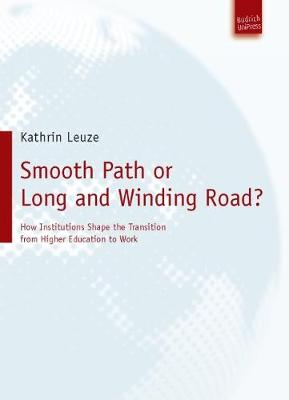 Smooth Path or Long and Winding Road?: How Institutions Shape the Transition From Higher Education to Work (Paperback)
