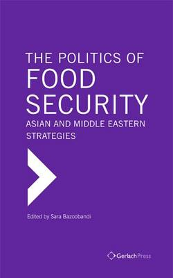 The Politics of Food Security: Asian and Middle Eastern Strategies (Hardback)