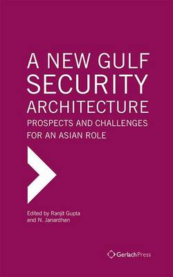 A New Gulf Security Architecture: Prospects and Challenges for an Asian Role (Hardback)