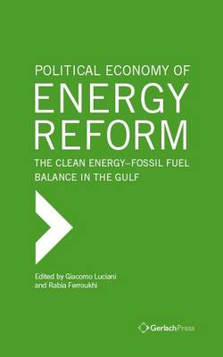 Political Economy of Energy Reform: The Clean Energy-fossil Fuel Balance in the Gulf (Hardback)