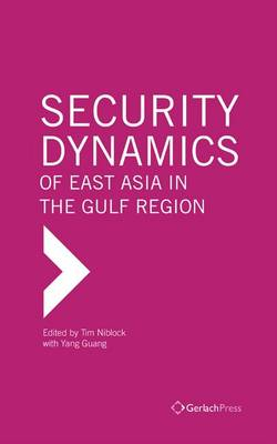 Security Dynamics of East Asia in the Gulf Region (Hardback)