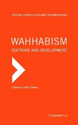 Wahhabism - Doctrine and Development - Critical Surveys in Islamic Denominations Series (Hardback)