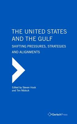 The United States and the Gulf. Shifting Pressures, Strategies and Alignments (Hardback)