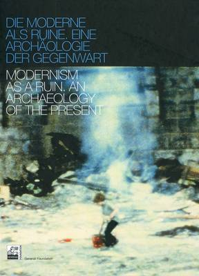 Modernism as a Ruin: An Archaeology of the Present (Hardback)