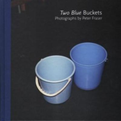 Peter Fraser - Two Blue Buckets (Hardback)