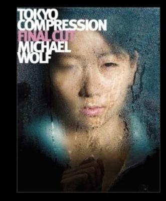Michael Wolf - Tokyo Compression Final Cut (Hardback)