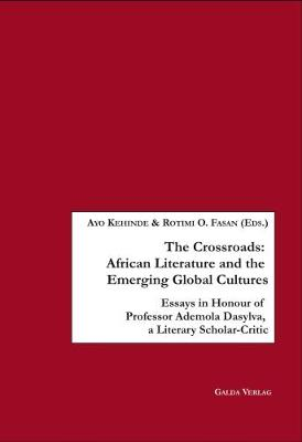 The Crossroads: African Literature and the Emerging Global Cultures: Essays in Honour of Professor Ademola Dasylva, a Literary Scholar-Critic (Paperback)