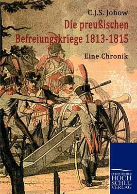 Die Preussischen Befreiungskriege 1813-1815 (Paperback)
