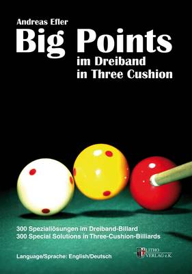 Big Points in Three Cushion: 300 Special Solutions in Three-Cushion-Billiards (Paperback)