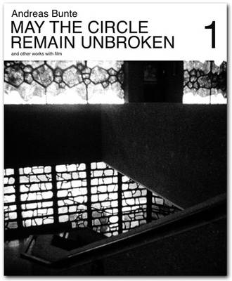 Andreas Bunte: May the Circle Remain Unbroken and Other Works with Film (Paperback)