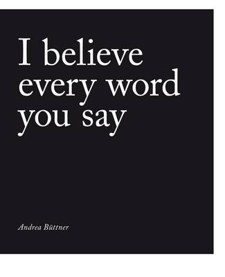 Andrea Buttner: I Believe Every Word You Say (Paperback)