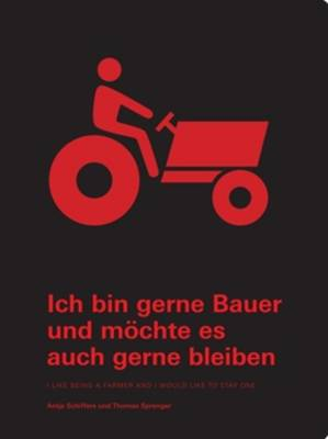 I Like Being a Farmer and I Would Like to Stay One/ Ich Bin Gerne Bauer und Mochte es Auch Gerne Bleiben (Paperback)
