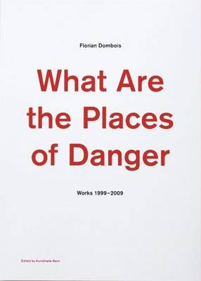 Florian Dombois: What are the Places of Danger: Works 1999-2009 (Paperback)