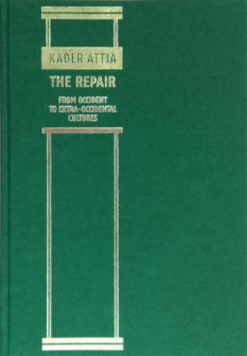Kader Attia - the Repair from Occident to Extra-Occidental Cultures (Hardback)