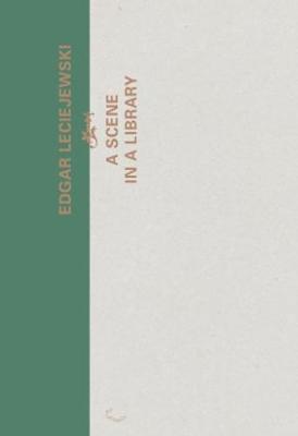 Edgar Leciejewski - A Scene in A Library (Hardback)