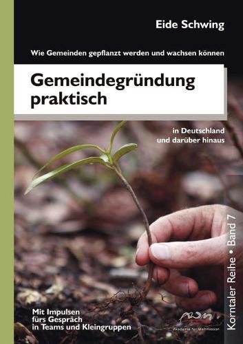 Gemeindegrundung Praktisch - Wie Gemeinden Gepflanzt Werden Und Wachsen Konnen (Paperback)
