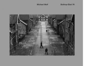Michael Wolf - Bottrop-Ebel 76 (Hardback)