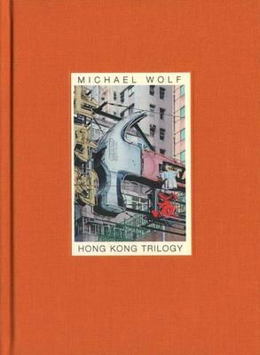 Michael Wolf - Hong Kong Trilogy (Hardback)