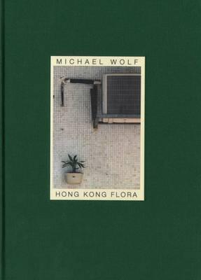 Michael Wolf - Hong Kong Flora (Hardback)