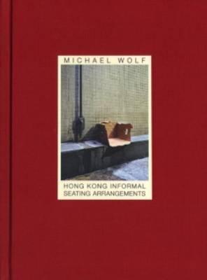 Michael Wolf - Hong Kong Informal Seating Arrangements (Hardback)