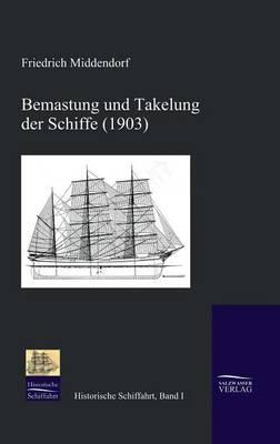 Bemastung Und Takelung Der Schiffe (1903) (Hardback)