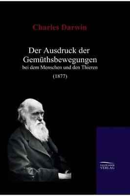 Der Ausdruck Der Gemuthsbewegungen Bei Dem Menschen Und Den Thieren (1877) (Hardback)