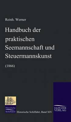 Handbuch Der Praktischen Seemannschaft Und Steuermannskunst (1866) (Hardback)