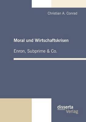 Moral Und Wirtschaftskrisen - Enron, Subprime & Co. (Paperback)