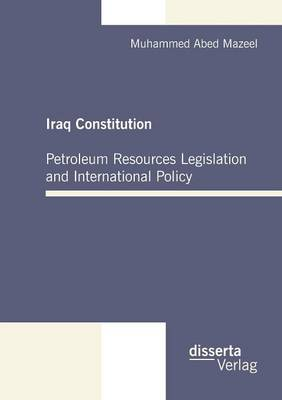Iraq Constitution: Petroleum Resources Legislation and International Policy (Paperback)