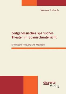 Zeitgenossisches Spanisches Theater Im Spanischunterricht: Didaktische Relevanz Und Methodik (Paperback)