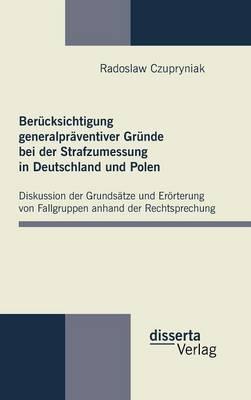 Berucksichtigung Generalpraventiver Grunde Bei Der Strafzumessung in Deutschland Und Polen (Hardback)